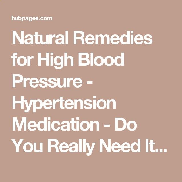 Natural Remedies for High Blood Pressure - Hypertension Medication - Do You Really Need It?   HubPages