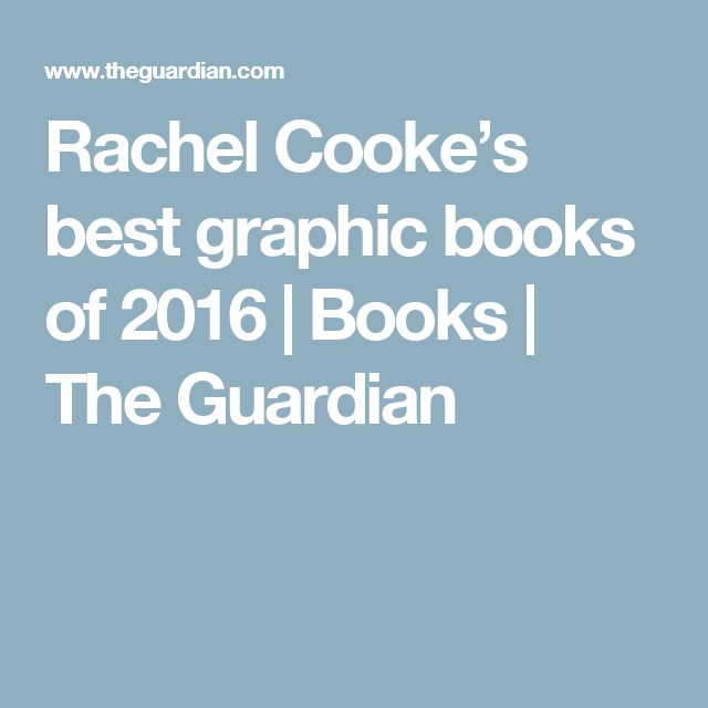 Rachel Cooke's best graphic books of 2016 | Books | The Guardian