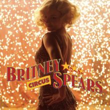 Circus - Single by Britney Spears from the album Circus. Released December 2, 2008.