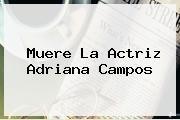http://tecnoautos.com/wp-content/uploads/imagenes/tendencias/thumbs/muere-la-actriz-adriana-campos.jpg Adriana Campos fallece. Muere la actriz Adriana Campos, Enlaces, Imágenes, Videos y Tweets - http://tecnoautos.com/actualidad/adriana-campos-fallece-muere-la-actriz-adriana-campos/