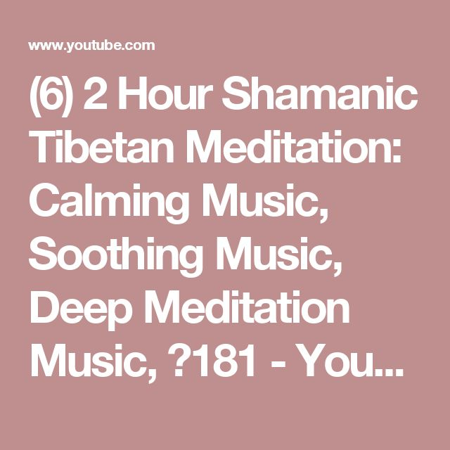 (6) 2 Hour Shamanic Tibetan Meditation: Calming Music, Soothing Music, Deep Meditation Music, ☯181 - YouTube