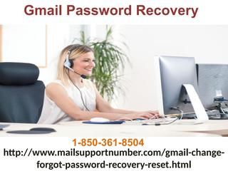 Is Gmail Password Recovery efficacious 1-850-361-8504?	Yes, Gmail Password Recovery in the quick way since we have doing this for quite a while and for us this sort of issues are kid play and all much gratitude goes to our huge experience. In this way, put a call at 1-850-361-8504 where you will be associated with the affirmed tech-heads who are constantly prepared to help their clients. For more visit us our site…