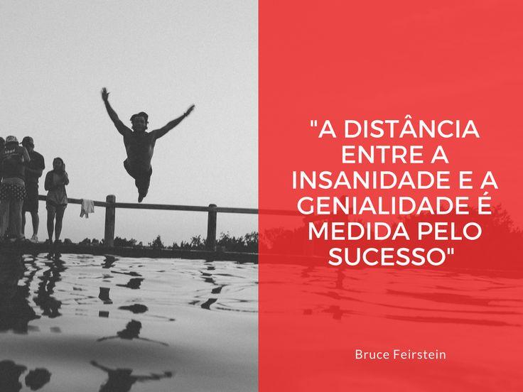 """Foto: """"A distância entre a insanidade e a genialidade é medida pelo sucesso"""" - Bruce Feirstein"""
