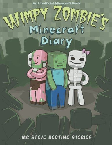 Wimpy Zombie's Minecraft Diary: MC Steve Bedtime Stories (An Unofficial Minecraft Book) (Wimpy Zombie's Minecraft Diary Bedtime Stories)