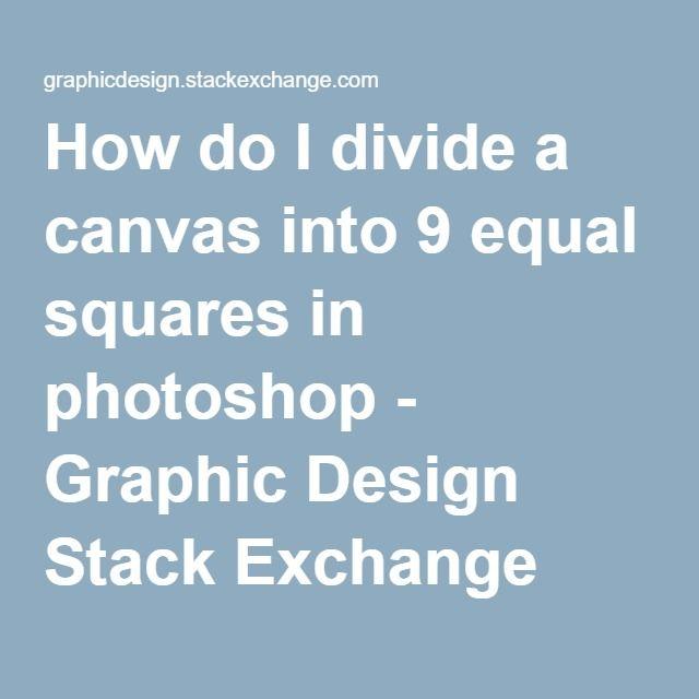 How Do I Divide A Canvas Into 9 Equal Squares In Photoshop Photoshop Graphic Design Photoshop Photoshop Design