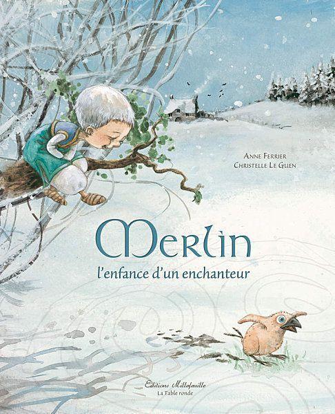 Merlin, l'enfance d'un enchanteur d'Anne Ferrier et Christelle le Guen aux éditions Millefeuille
