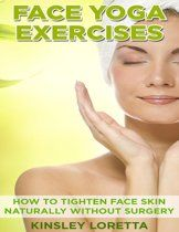 Face Yoga Exercises: How to Tighten Face Skin Naturally Without Surgery (ebook),…