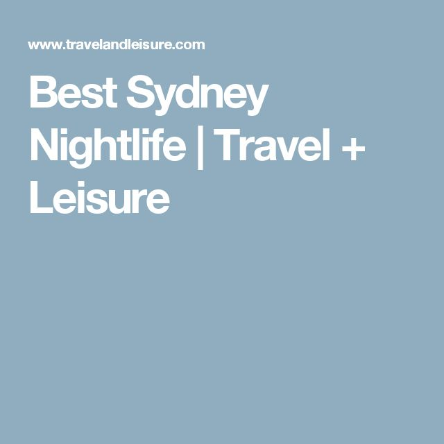 Best Sydney Nightlife | Travel + Leisure