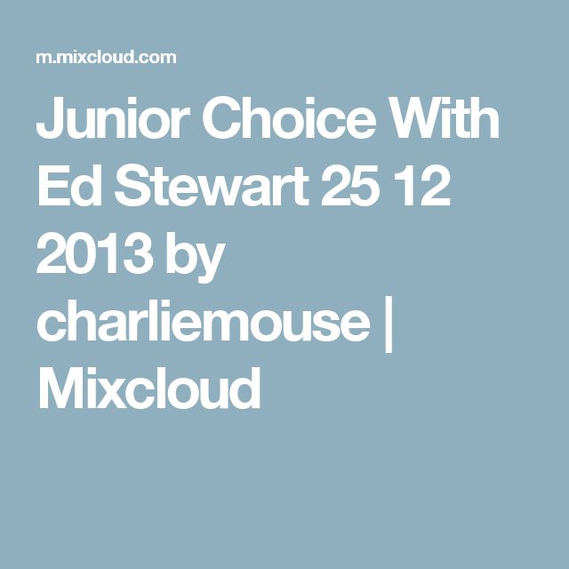 Junior Choice With Ed Stewart 25 12 2013 by charliemouse | Mixcloud