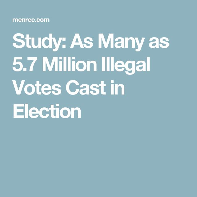 Study: As Many as 5.7 Million Illegal Votes Cast in Election. Voter IDs are needed today!