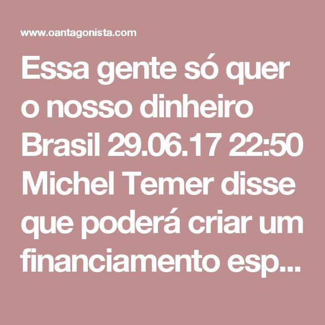 Essa gente só quer o nosso dinheiro  Brasil 29.06.17 22:50 Michel Temer disse que poderá criar um financiamento especial para as centrais sindicais, em substituição ao imposto sindical, que será extinto. Foi o bastante para os pelegos de todos os matizes, inclusive os da CUT, esvaziarem a tal greve geral de amanhã. Essa gente só quer o nosso dinheiro.
