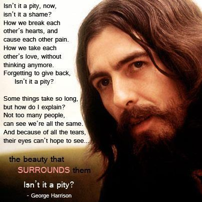 Powerful words from George Harrison. another reason i love him....wisdom.