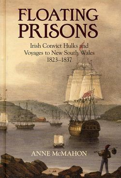 Floating Prisons: Irish Convict Hulks and Voyages to NSW 1823-1837