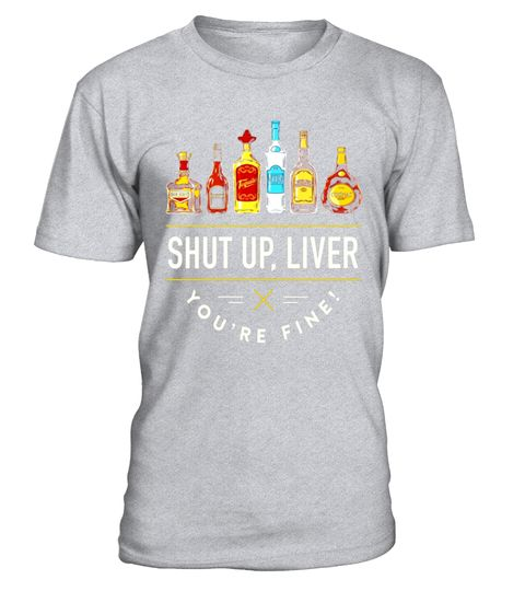 "# Shut Up Liver, You're Fine T-Shirt .  Special Offer, not available in shops      Comes in a variety of styles and colours      Buy yours now before it is too late!      Secured payment via Visa / Mastercard / Amex / PayPal      How to place an order            Choose the model from the drop-down menu      Click on ""Buy it now""      Choose the size and the quantity      Add your delivery address and bank details      And that's it!      Tags: Enjoy the occasional drink? Know a friend that…"