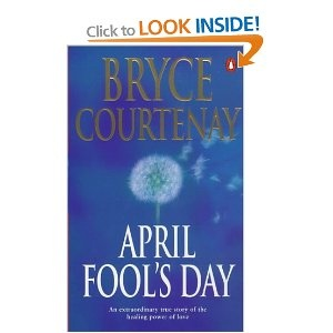 April Fool's Day - Bryce Courtney.  Written about the author's son, Damon, who was a haemophiliac and contracted Aids.