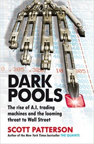 Dark Pools: The rise of A.I. trading machines and the looming threat to Wall Street: Amazon.co.uk: Scott Patterson: 9781847940988: Books