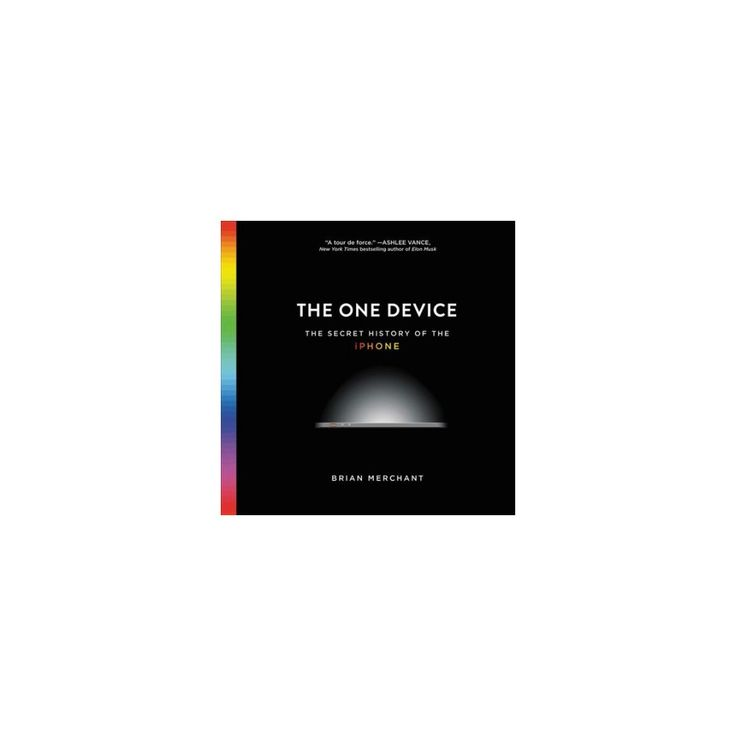 One Device : The Secret History of the Iphone - Library Edition (Unabridged) (CD/Spoken Word) (Brian