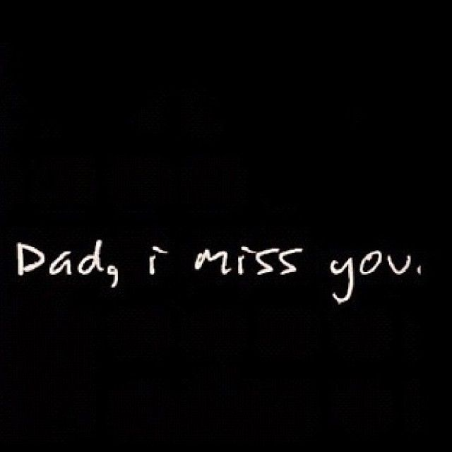 Dad I miss you dad fathers day father's day happy fathers day fathers day quotes happy father's day father's day quote