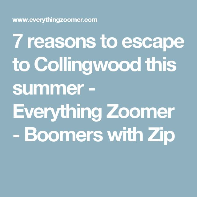 7 reasons to escape to Collingwood this summer - Everything Zoomer - Boomers with Zip