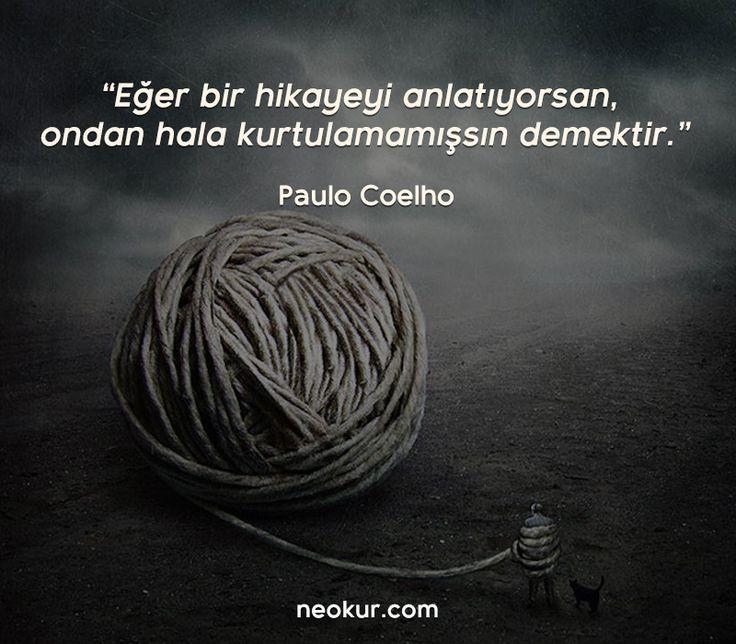 Eğer bir hikayeyi anlatıyorsa, ondan hala kurtulamamışsın demektir.  ~Paulo Coelho