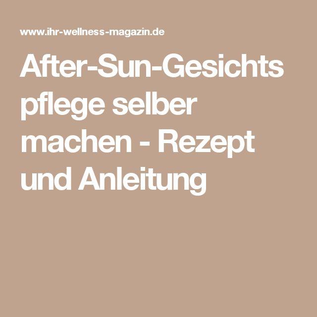 After-Sun-Gesichtspflege selber machen - Rezept und Anleitung