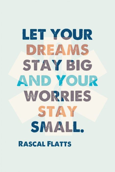 """Let your dreams stay big and your worries stay small."" -Rascall Flatts #tbt"