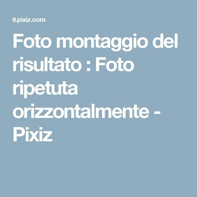 Foto montaggio del risultato : Foto ripetuta orizzontalmente - Pixiz