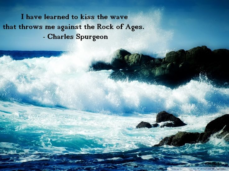 Charles Spurgeon : I have learned to kiss the wave that ...