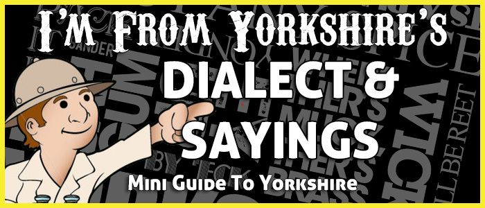 Nah then, 'ere's a guide to chattin' reight Yorkshire! Firstly, ye 'ave tuh drop yer 'H' as in 'has' and 'her', and