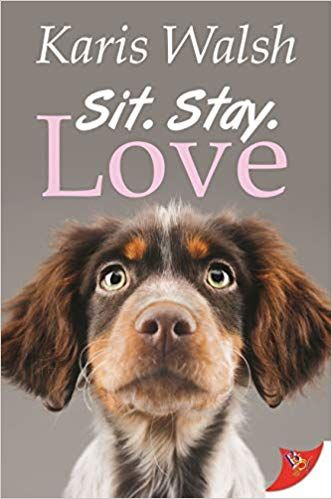 Sit Stay Love Karis Walsh 9781635554397 Amazon Com Books