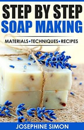 step by step soap making   Step by Step Soap Making: Material - Techniques - Recipes - Kindle ...