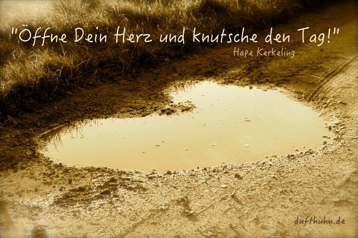 """""""Öffne Dein Herz und knutsche den Tag"""" Zitat von Hape Kerkeling #Herz #Zitate #Quotes #Pfütze #Dufthuhn #Herzpfütze   Bild: Sandra Scholz - dufthuhn.de"""