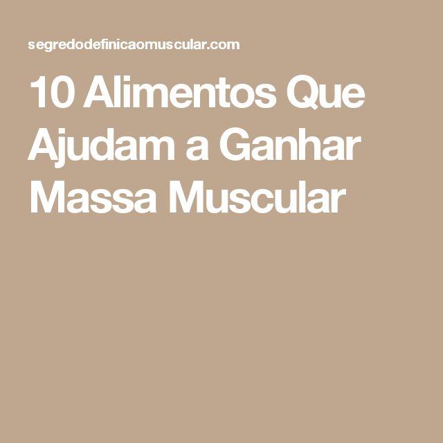 10 Alimentos Que Ajudam a Ganhar Massa Muscular