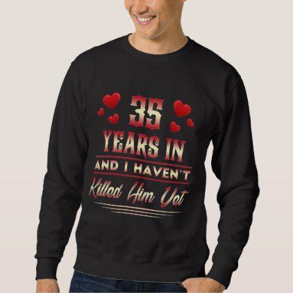 #Funny Gift Ideas For Wife. 35th Anniversary Shirt. Sweatshirt - customized designs custom gift ideas