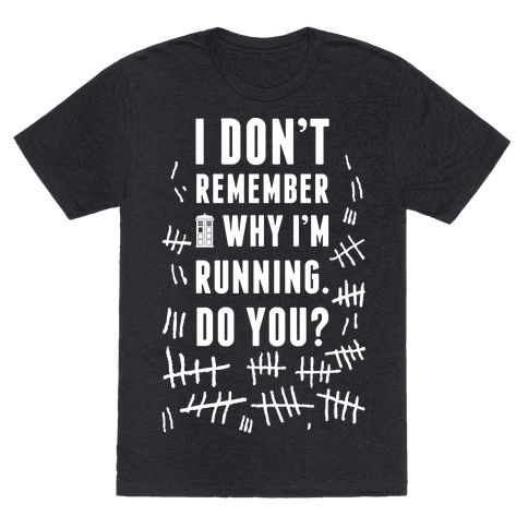 I Don't Remember Why I'm Running Do You? - I think I was working out in my doctor who themed nerd fitness gear but now I'm not so sure. I think I saw something. But Who knows. Better keep running and get up my Cardio!