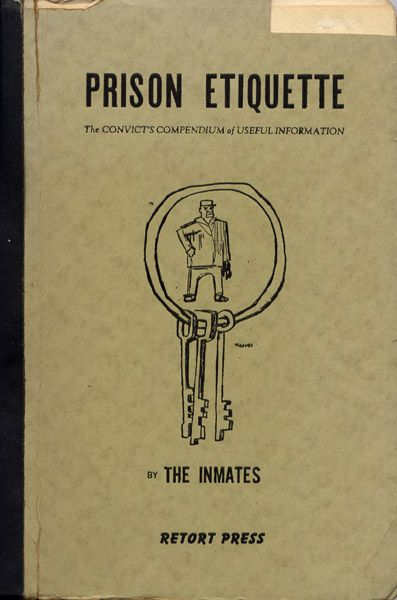"""Prison Etiquette - The convicts compendium of useful information.    By """"The Inmates"""" edited by Cantine, Holley, and Dachine Rainer.Retort Press, Bearsville, NY, 1950.  Found here.    (freakyfauna)"""