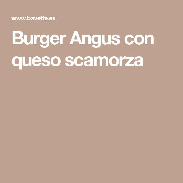 Burger Angus con queso scamorza