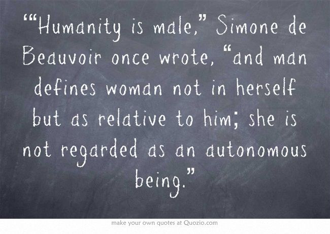 Humanity Is Male Simone De Beauvoir Once Wrote And Man