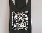 Weekends Are For Whiskey Tank top. Country tank top. Whiskey tank top. Sizes XS-XXL.