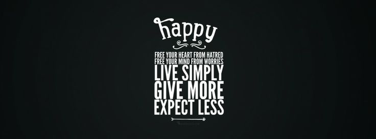 """Facebook Cover Pic #10 + Desktop & iPhone Wallpaper  """"Happy. Free your heart from hatred. Free your mind from worries. Live simply. Give more. Expect less."""""""
