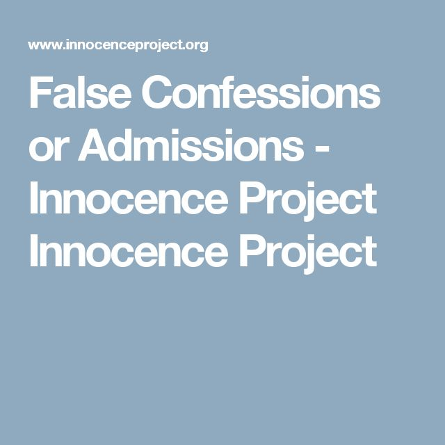 False Confessions or Admissions - Innocence Project Innocence Project