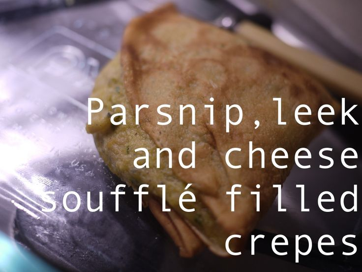 parsnip leek and cheese souffle filled crepes