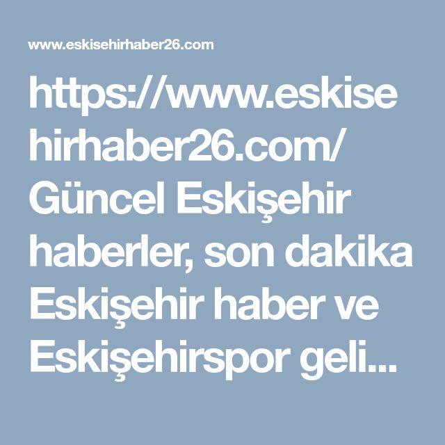 https://www.eskisehirhaber26.com/  G�ncel Eskisehir haberler, son dakika Eskisehir haber ve Eskisehirspor gelismeleri Eskisehir'in lider internet gazetesi Eskisehir Haber26'da  #eskisehir #haber #haberleri #son #dakika #eskisehirspor