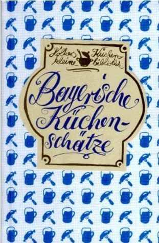 Bayrische Küchenschätze