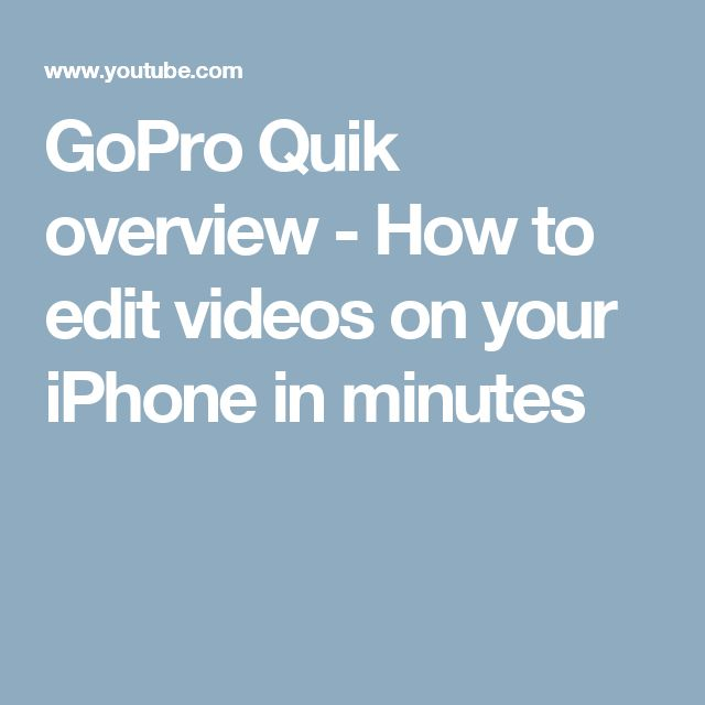 GoPro Quik overview - How to edit videos on your iPhone in minutes