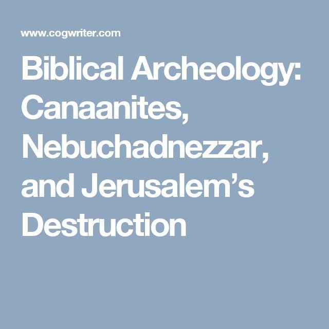 Biblical Archeology: Canaanites, Nebuchadnezzar, and Jerusalem's Destruction