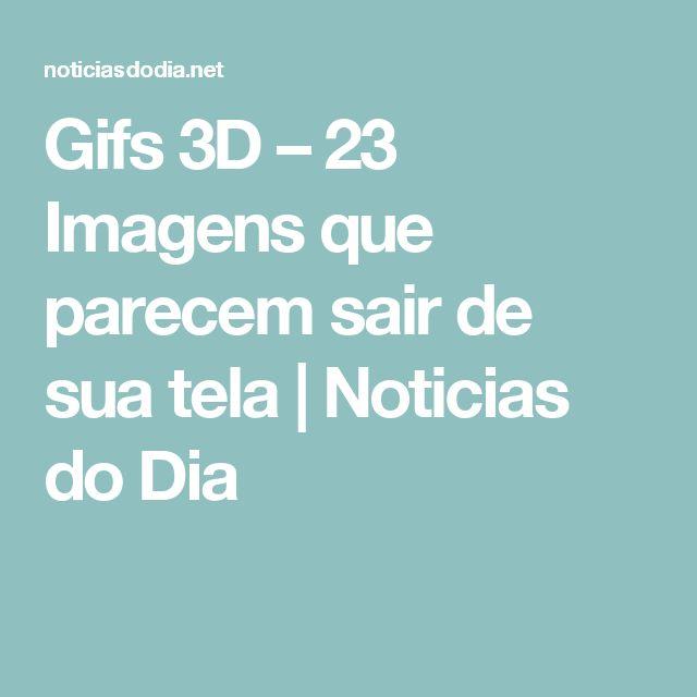 Gifs 3D – 23 Imagens que parecem sair de sua tela   Noticias do Dia