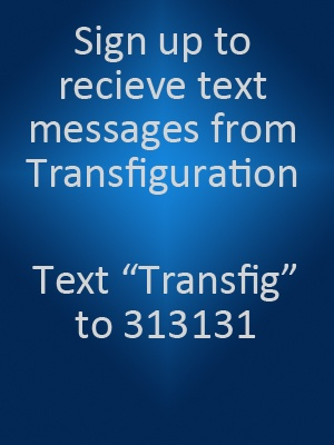 Sign up for text blasts from Transfiguration