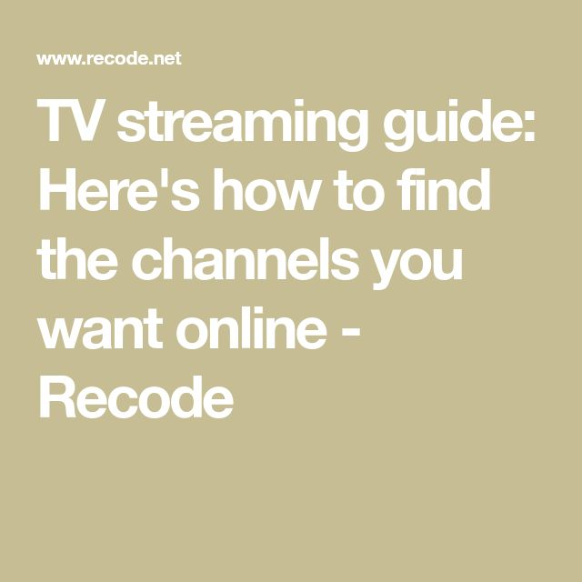 TV streaming guide: Here's how to find the channels you want online - Recode