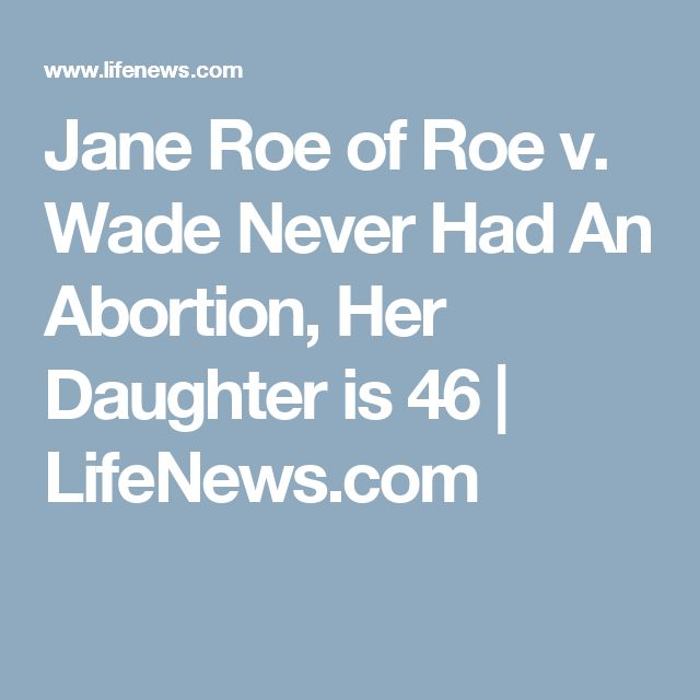 Jane Roe of Roe v. Wade Never Had An Abortion, Her Daughter is 46   LifeNews.com